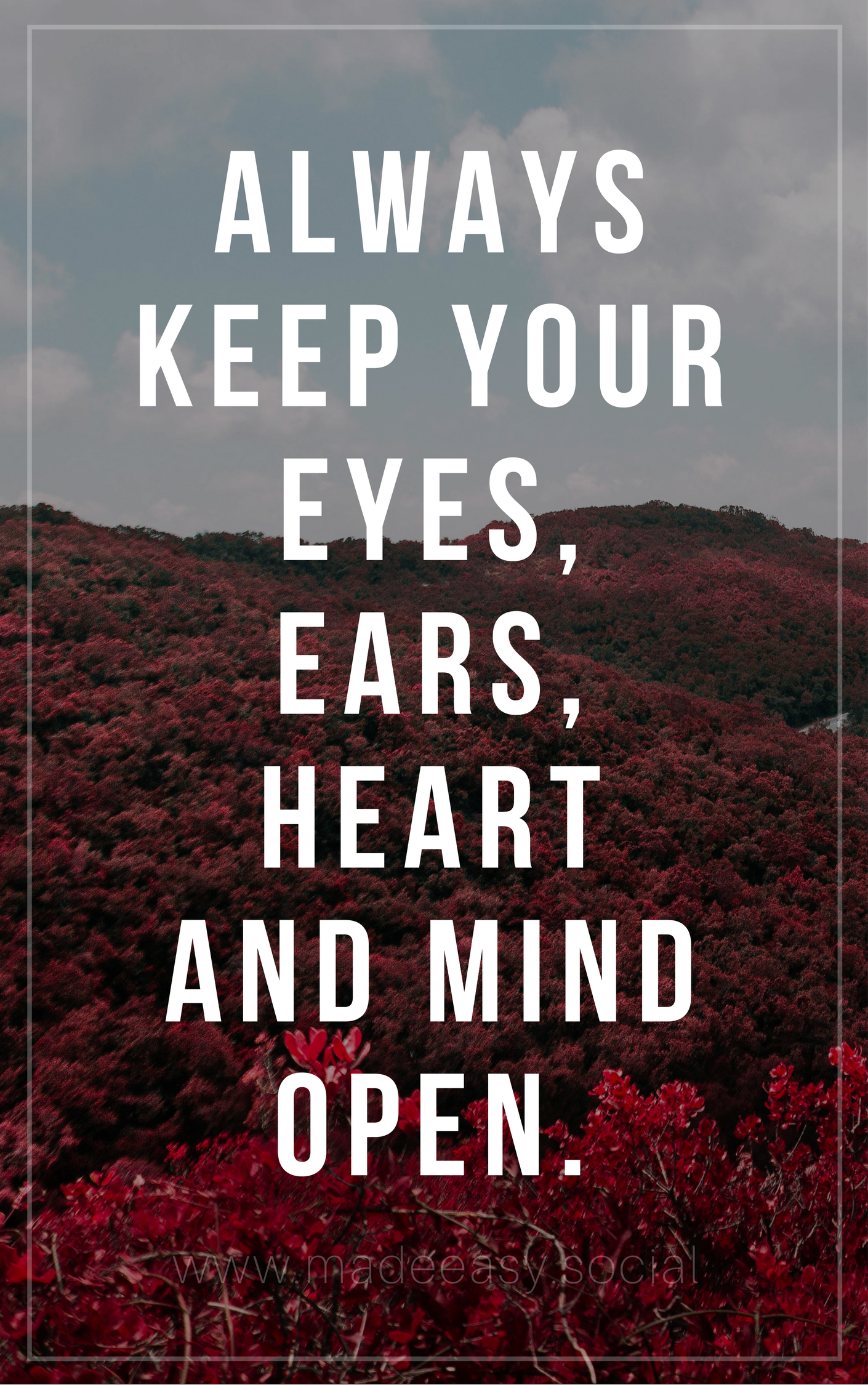 Always Keep Your Eyes Ears Heart And Mind Open Heart And Mind Mindfulness Open Minded