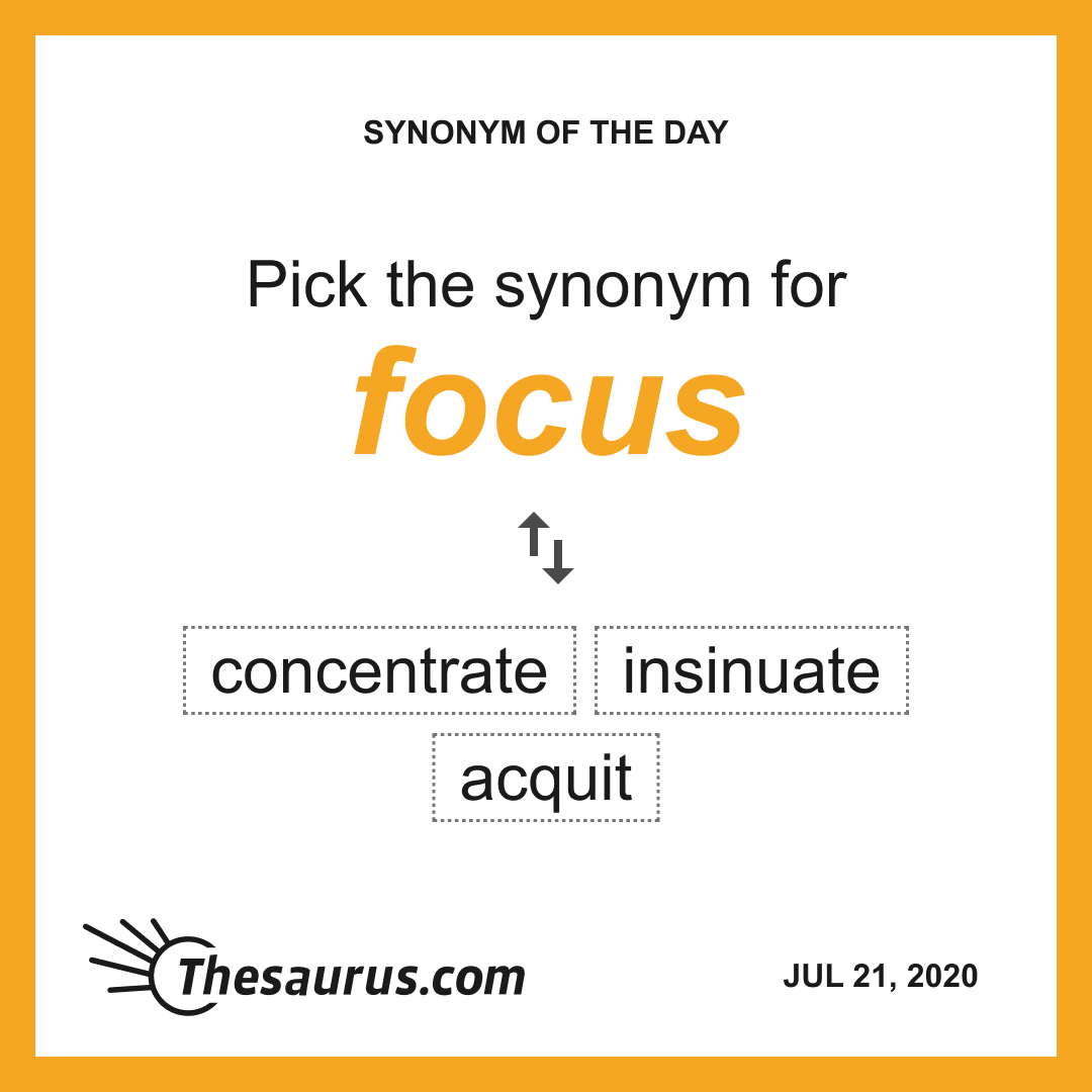 Improve Your Vocabulary With Thesaurus Com Improve Your Vocabulary New Words Another Word For Focus As soon as i figure out what is wrong with my car, i will fix it. improve your vocabulary with thesaurus