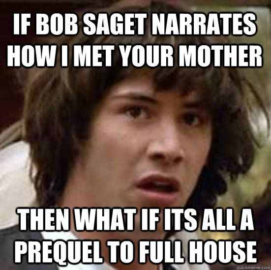 If Bob Saget Narrates Himym Then What If Its All A Prequel To Full