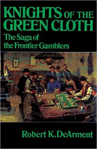great book by Robert DeArment - Knights of the Green Cloth, old west outlaws and gamblers