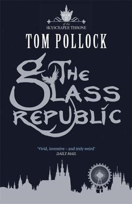 The Glass Republic by Tom Pollack - October 4th 2016 by Jo Fletcher Books