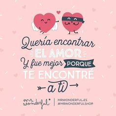¡Feliz San Valentín a todos! I wanted to find love but I found something even better: I found you. Happy Valentine's Day! #mrwonderfulshop #quotes #SanValentín #love #heart #couple