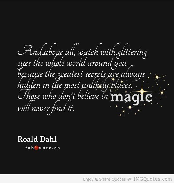 Roald Dahl Believe In Magic Quote Magic Quotes Believe Quotes Inspirational Quotes