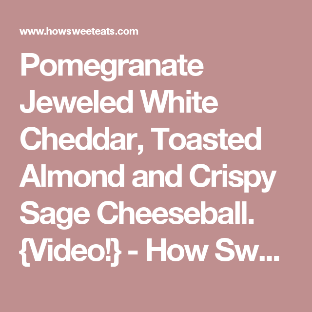 Pomegranate Jeweled White Cheddar, Toasted Almond and Crispy Sage Cheeseball. {Video!} - How Sweet It Is