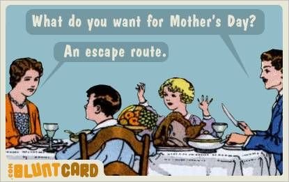 Funny Birthday Ecards For Mom ~ Mother's day humor: from doing the danged dishes anyway. humor
