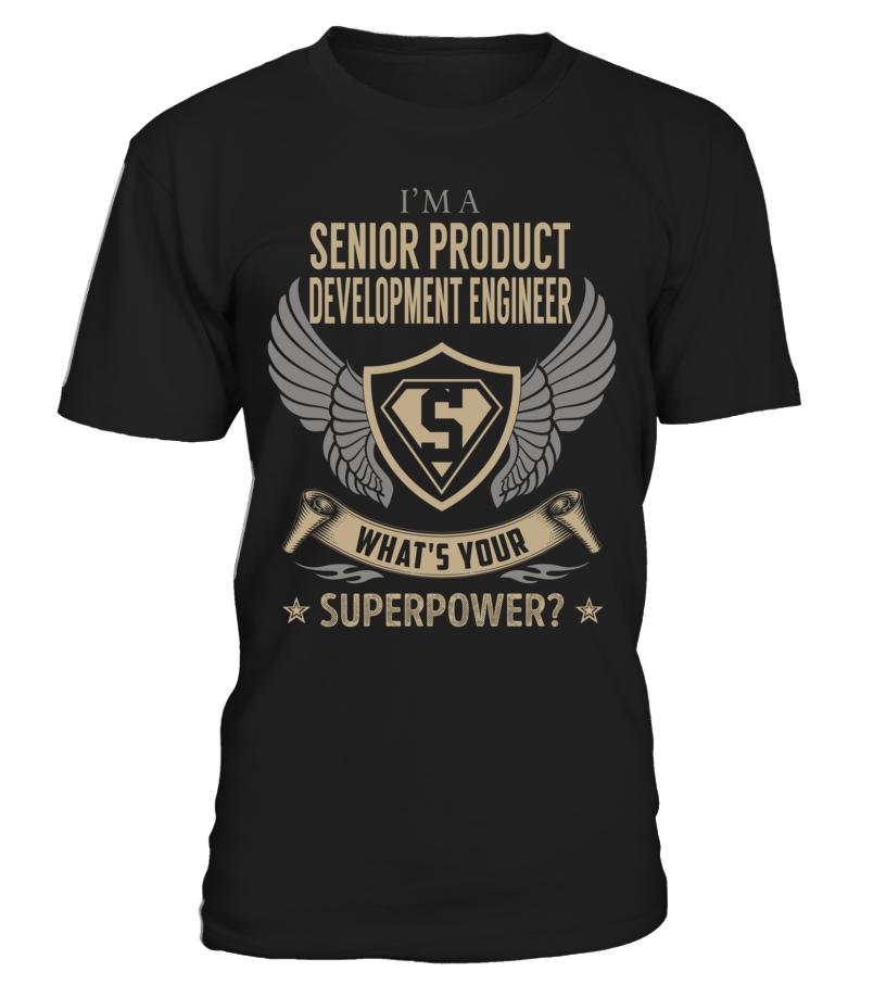 Senior Product Development Engineer Superpower Job Title T-Shirt #SeniorProductDevelopmentEngineer