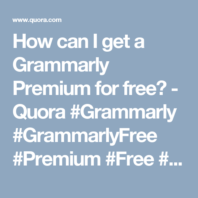 How can I get a Grammarly Premium for free? - Quora #Grammarly