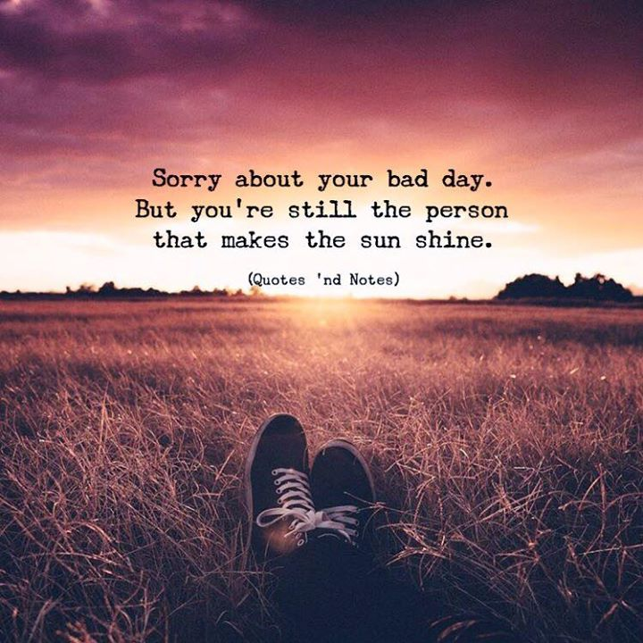 Sorry About Your Bad Day But Youre Still The Person That Makes The Sun Shine Via Http Ift Tt 2zu3o7t Heartfelt Quotes Inspiring Quotes About Life Quotes