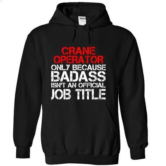 CRANE OPERATOR-the-awesome - custom sweatshirts #teeshirt #funny - photo editor job description