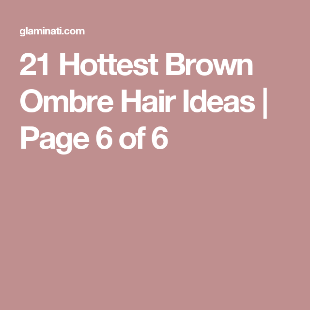 21 Hottest Brown Ombre Hair Ideas | Page 6 of 6
