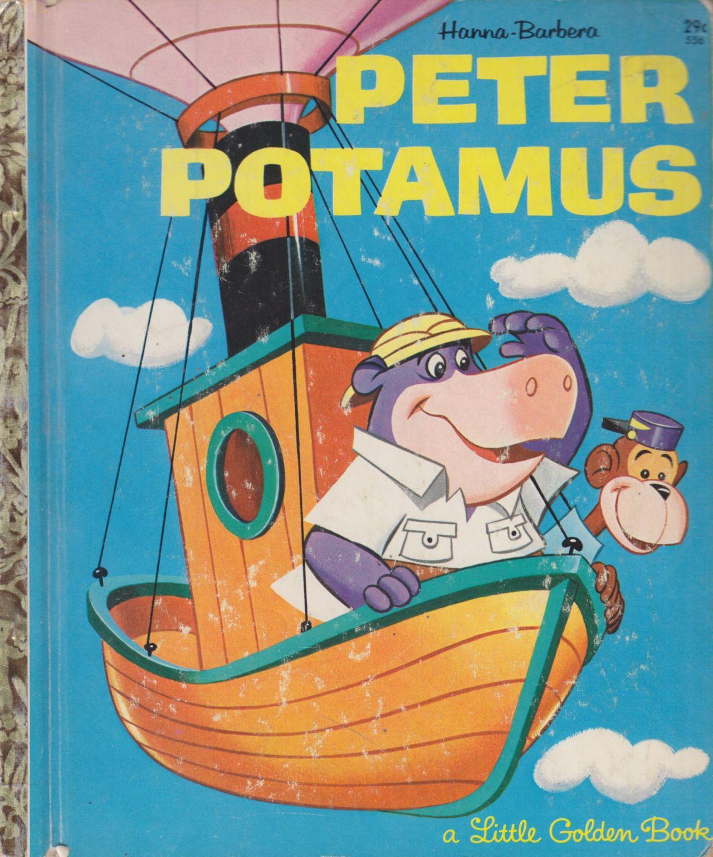 Title: Hanna Barbera's Peter PotamusSeries: Little Golden Books 556  Characters: Peter Potamus, So-So, Mush Mouse, Punkin Puss, Ricochet Rabbit,  Loop-A-Long ...