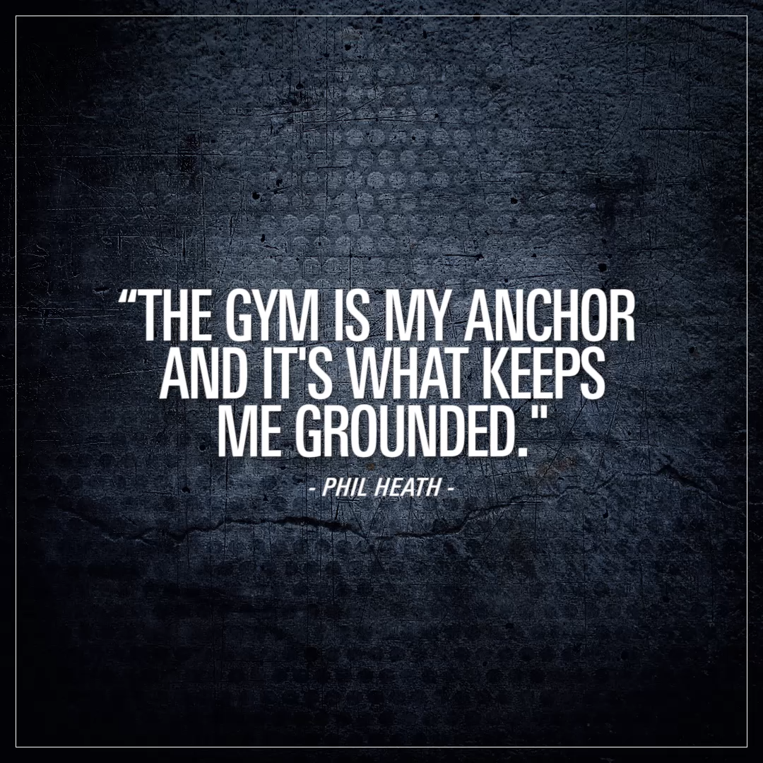 Mr Olympia Phil Heath The gym is my anchor and its what keeps me grounded Motivational gym quotes from one of the worlds most successful bodybuilders  Phil heath