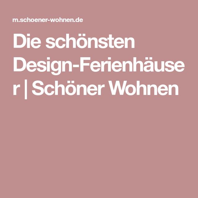 Die Schonsten Design Ferienhauser Schoner Wohnen Ferienhaus Ferien Schone Designs