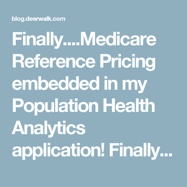 Finally....Medicare Reference Pricing embedded in my Population Health Analytics application! Finally....Medicare Reference Pricing embedded in my Population Health Analytics application! blog.deerwalk.com/finally.....-medicare-reference-pricing-embedded-in-my-population-health-analytics-application