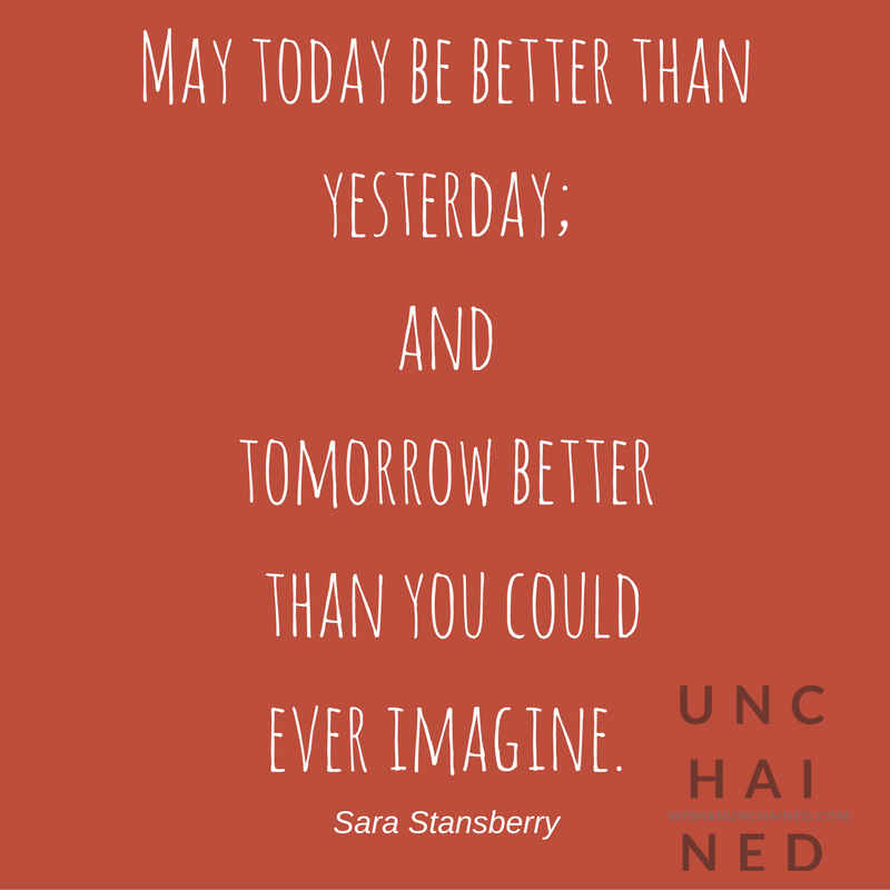 May Your Today Be Better Than Your Yesterday And Your Tomorrow Better Than You Could Ever Imagine Selfless Quotes Better Than Yesterday Words