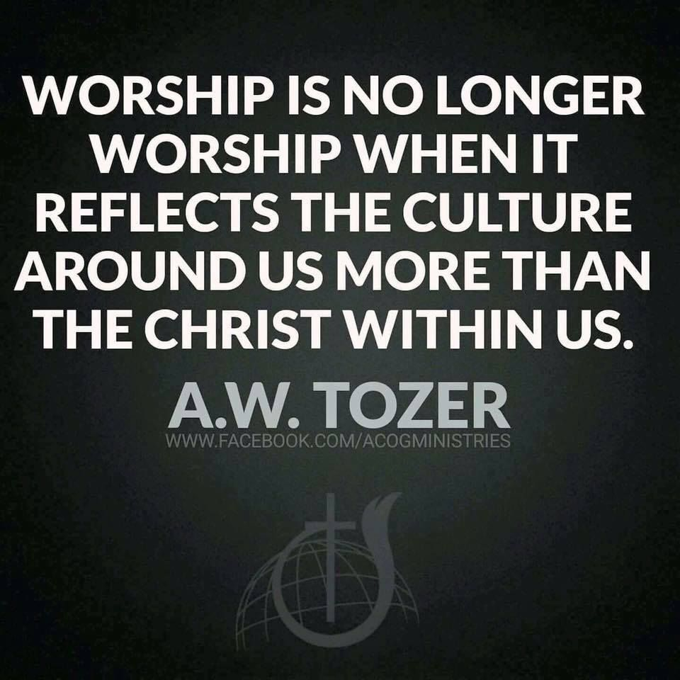 Worship Quotes Worship Is No Longer Worship When It Reflects The Culture Around