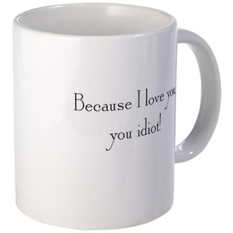Because... Mug on CafePress.com