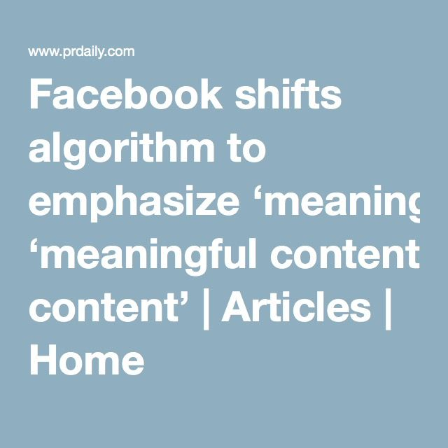 Facebook shifts algorithm to emphasize 'meaningful content' | Articles | Home