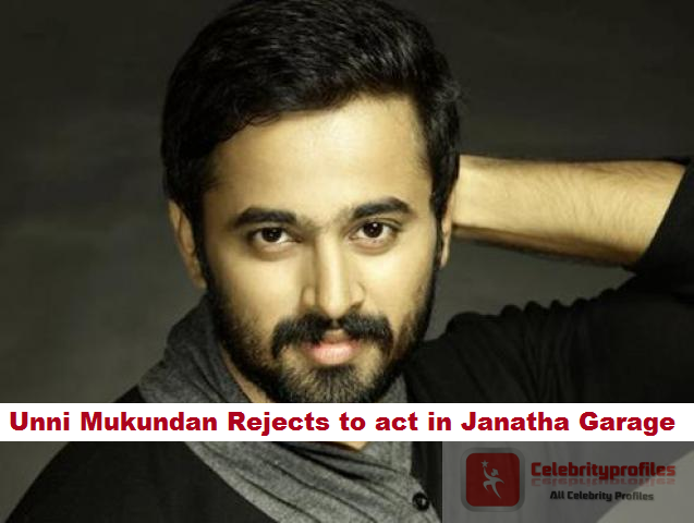 Unni Mukundan rejects to act in NTR Janatha Garage Movie