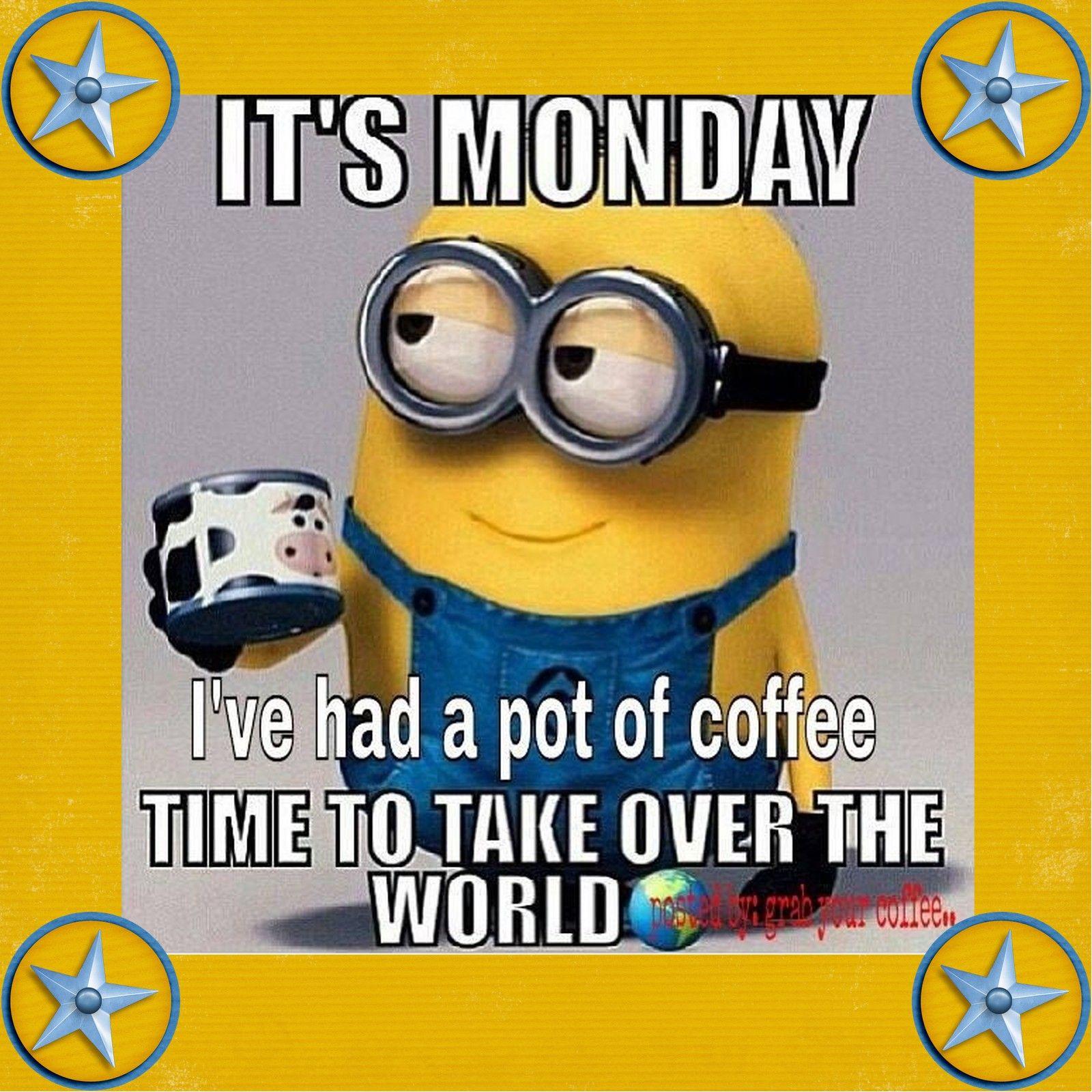 Monday Minion Pot Of Coffee Minions Funny Funny Minion Quotes Minions