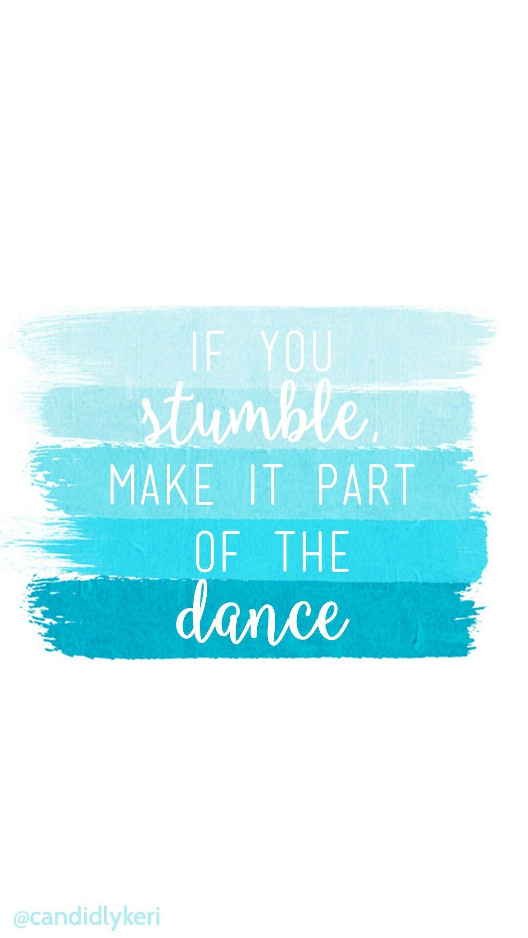If u stamble make it part of the dance