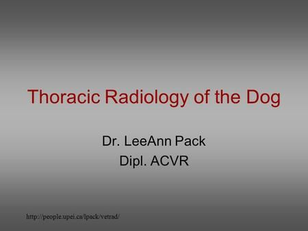 Http://people.upei.ca/lpack/vetrad/ Thoracic Radiology of the Dog Dr ...