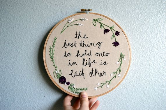The Best Thing to Hold Onto In Life Is Each Other - Audrey Hepburn Quote - Hand Embroidery Hoop Art