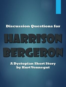 Thesis Statement Examples Essays Discussion Questions For The Dystopian Short Story Harrison Bergeron By  Kurt Vonnegut  Can Be Used For Whole Class Small Group Literature  Circles Or  Protein Synthesis Essay also High School Senior Essay Literature Circle Questions For Harrison Bergeron Dystopian Short  Private High School Admission Essay Examples