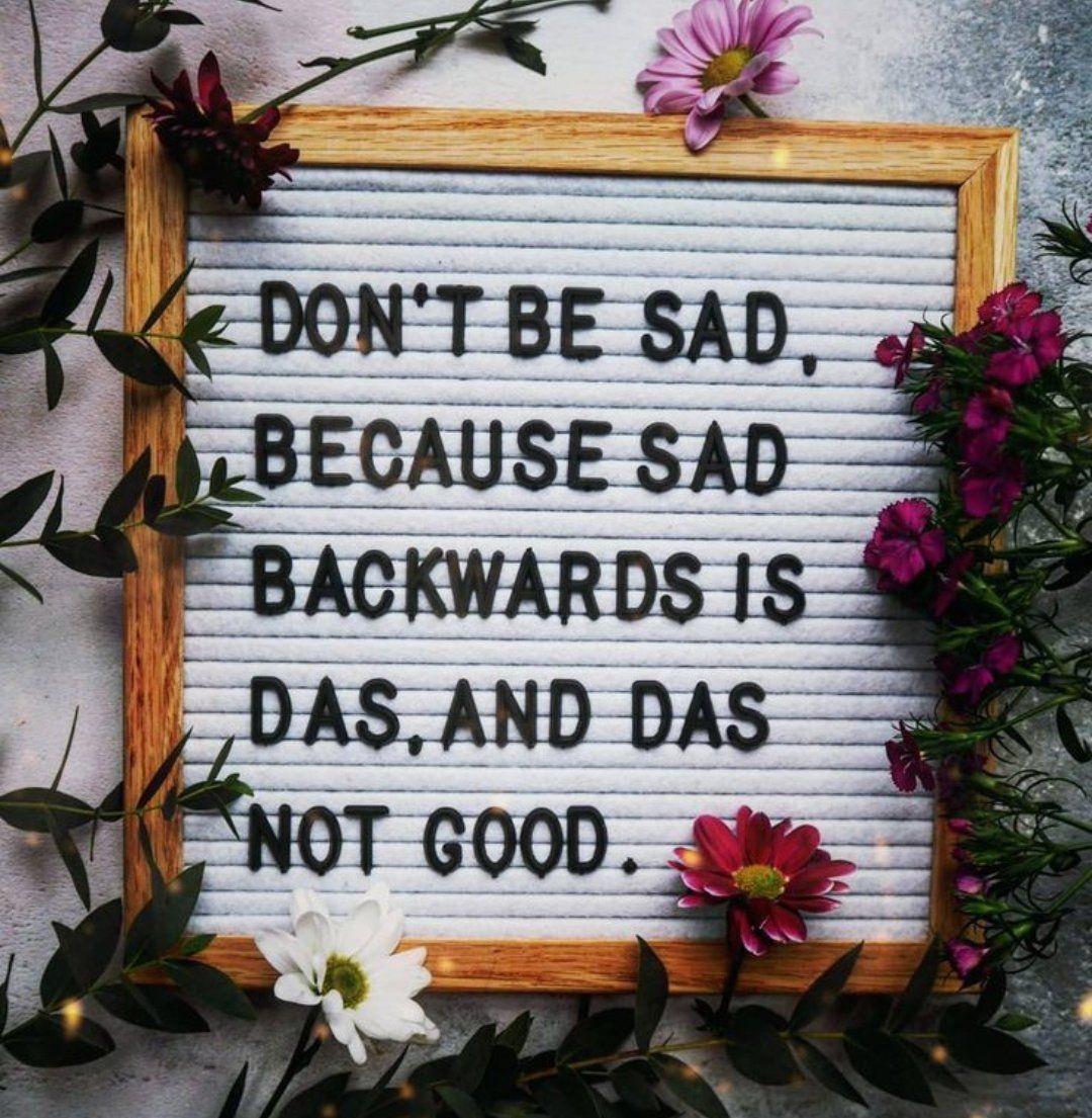 Dont be sad.