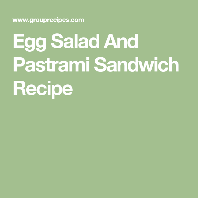 Egg Salad And Pastrami Sandwich Recipe