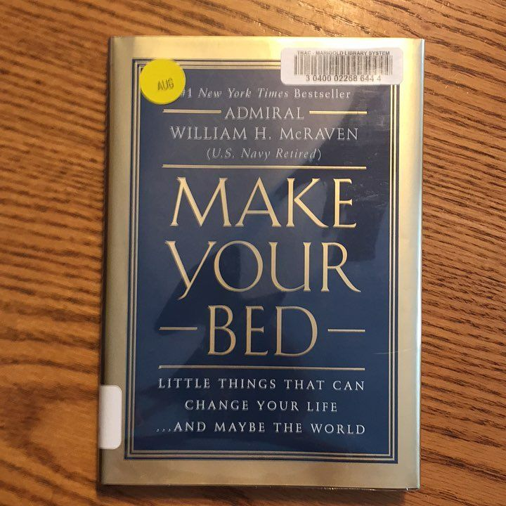 Make Your Bed Little Things That Can Change Your Life And Maybe The World I Just Finished Reading This Little Nugge Any Book William H Mcraven Make Your Bed