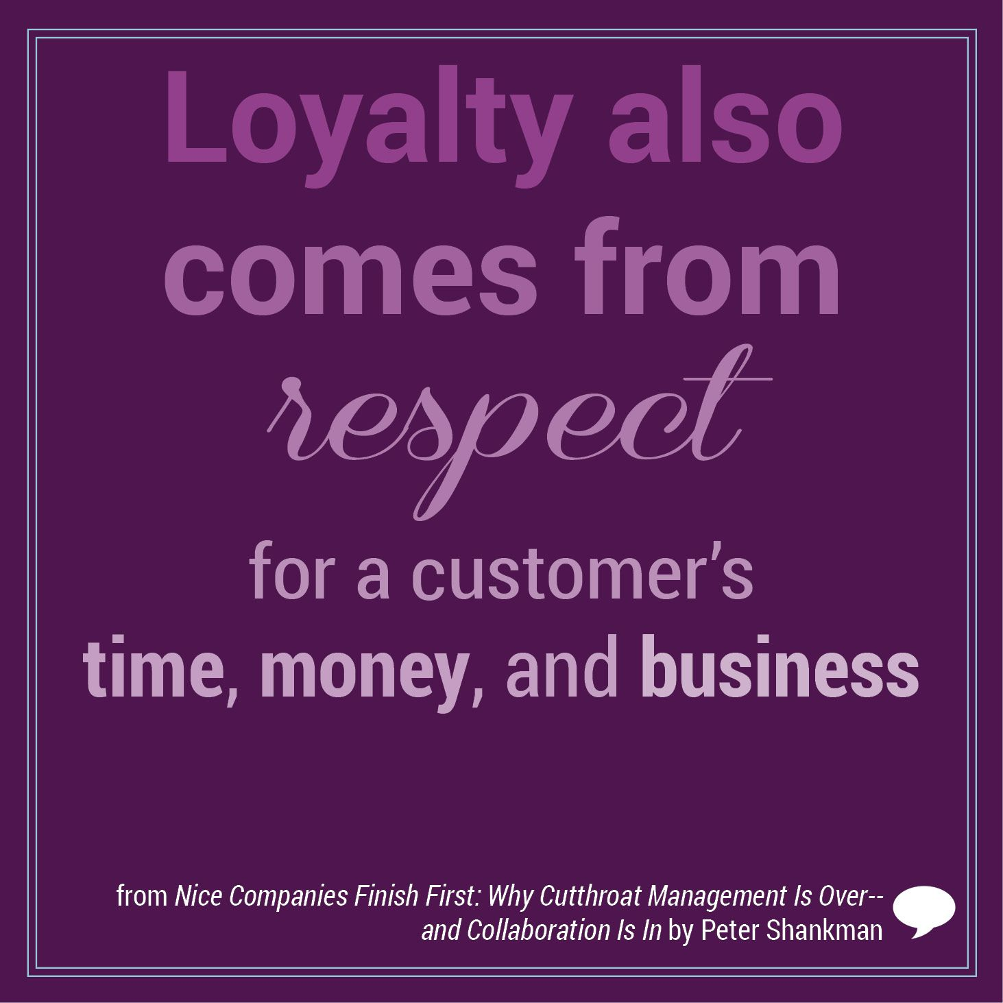 Loyalty Also Comes From Respect For A Customer S Time Money And Business From Nice Companies Finish First Why Cutthroat Management Is Over And Colla