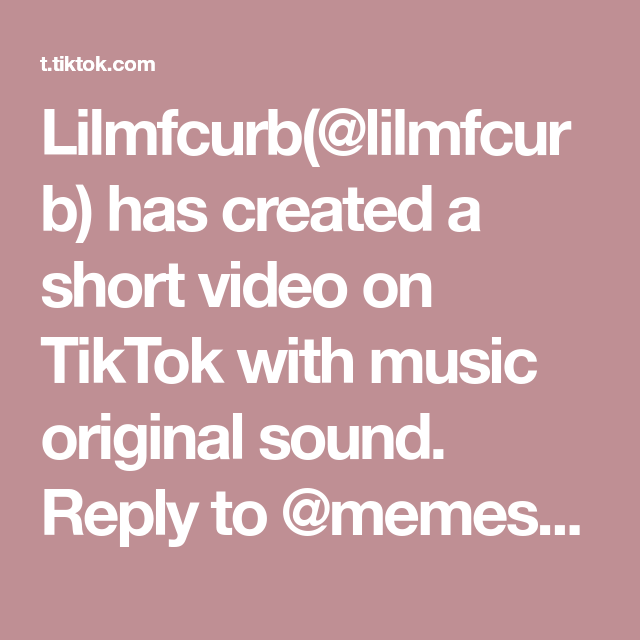 Lilmfcurb Lilmfcurb Has Created A Short Video On Tiktok With Music Original Sound Reply To Memes 6 Like I Said Before Bella Wants All The