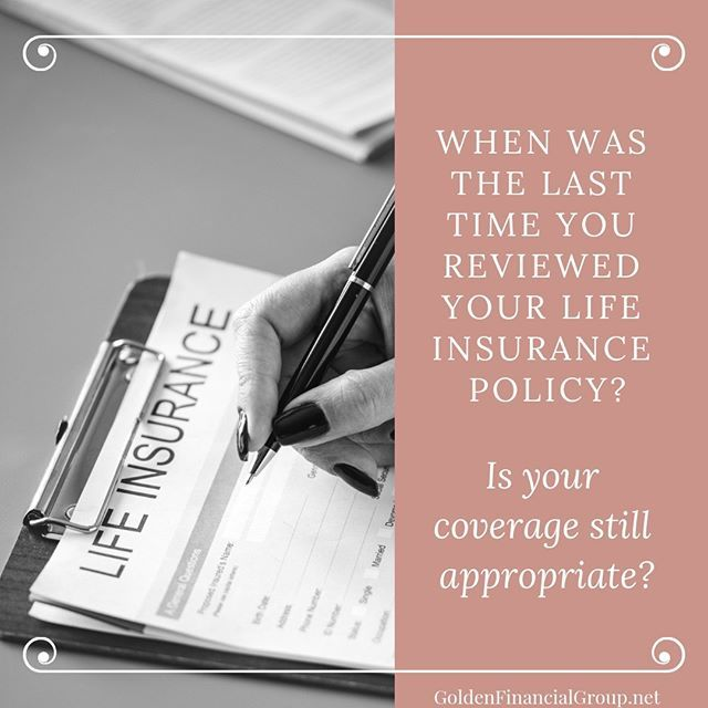 Have you reviewed your life insurance policy lately? Is it ...