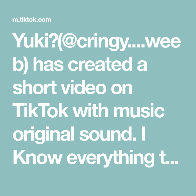 Yuki Cringy Weeb Has Created A Short Video On Tiktok With Music Original Sound I Know Everything That Ends In Tree Greenscreen Music The Originals
