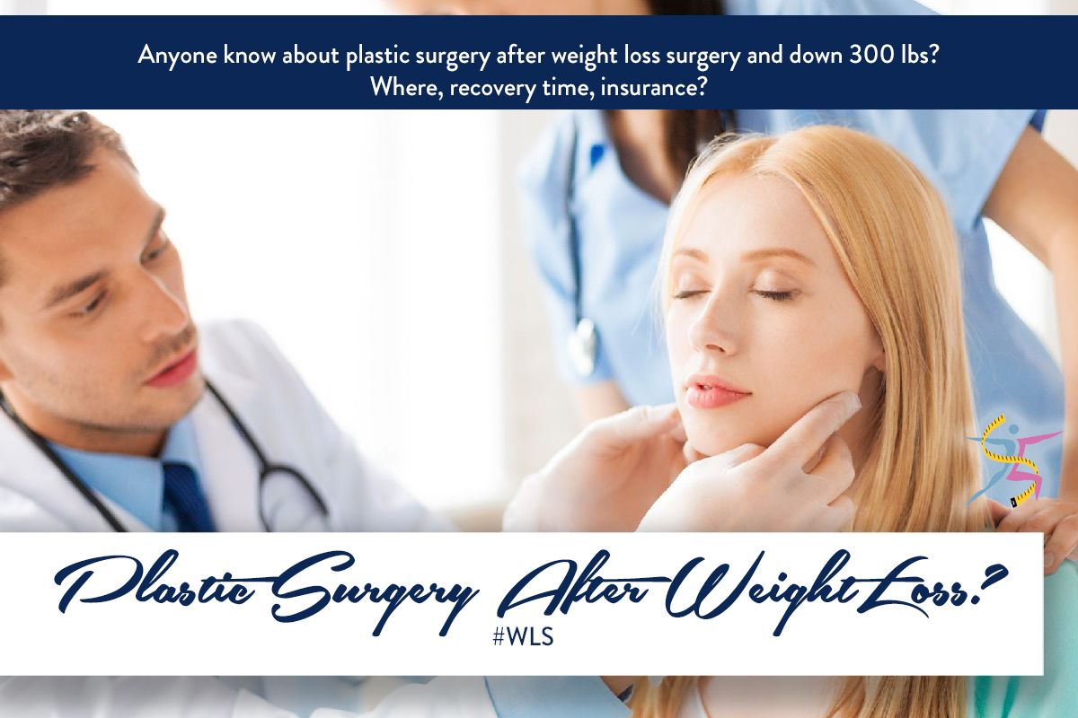 Anyone Know About Plastic Surgery After Weight Loss Surgery And Down