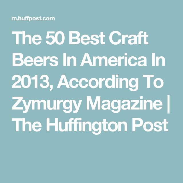 The 50 Best Craft Beers In America In 2013, According To Zymurgy Magazine | The Huffington Post