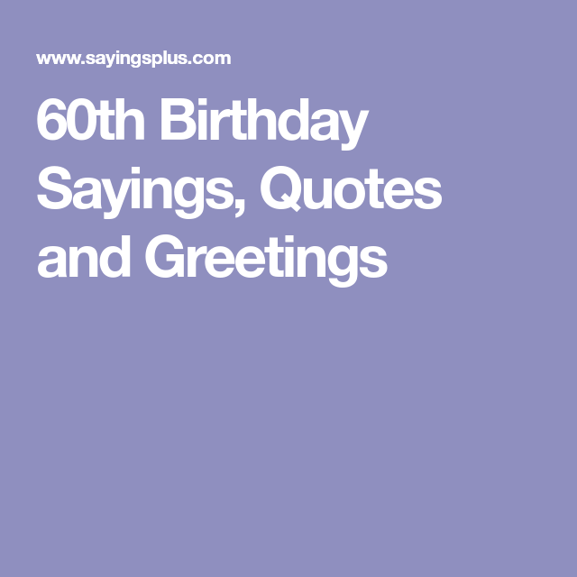 60th Birthday Sayings Quotes And Greetings Craft Crate