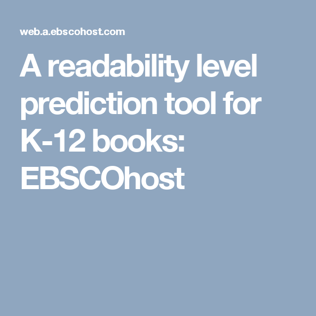 A readability level prediction tool for K-12 books: EBSCOhost