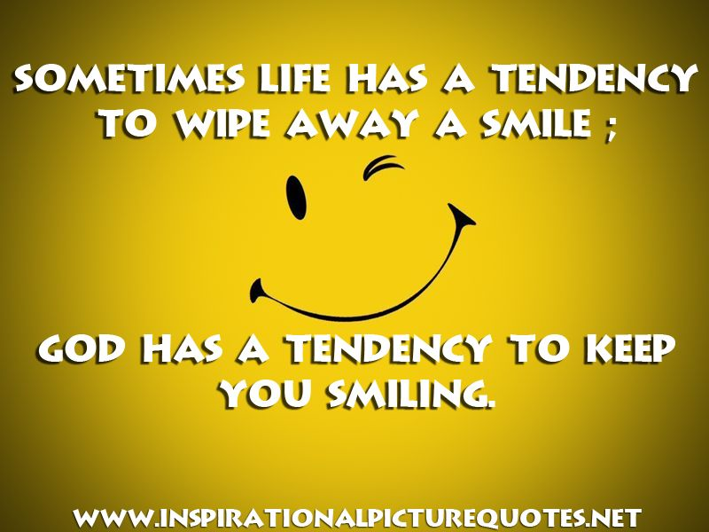 God Makes You Smile Always Smile Quotes Happy Quotes Smile Keep Smiling Quotes