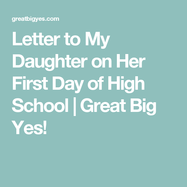 Letter To My Daughter On Her First Day Of High School Great Big