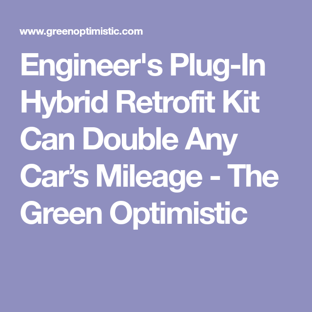 Engineer S Plug In Hybrid Retrofit Kit Can Double Any Car Mileage The Green Optimistic
