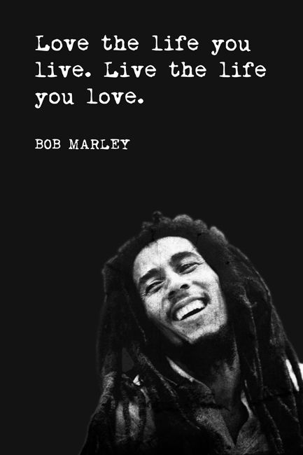 Love The Life You Live (Bob Marley Quote), motivational poster - Keep Calm Collection