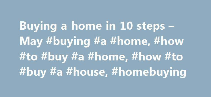Buying a home in 10 steps – May #buying #a #home, #how #to #buy #a #home, #how #to #buy #a #house, #homebuying http://wichita.nef2.com/buying-a-home-in-10-steps-may-buying-a-home-how-to-buy-a-home-how-to-buy-a-house-homebuying/  # Buying a home in 10 steps 1. Start with your credit. Credit reports are kept by the three major credit agencies, Experian, Equifax, and TransUnion. They show whether you are habitually late with payments and whether you have run into serious credit problems in the…