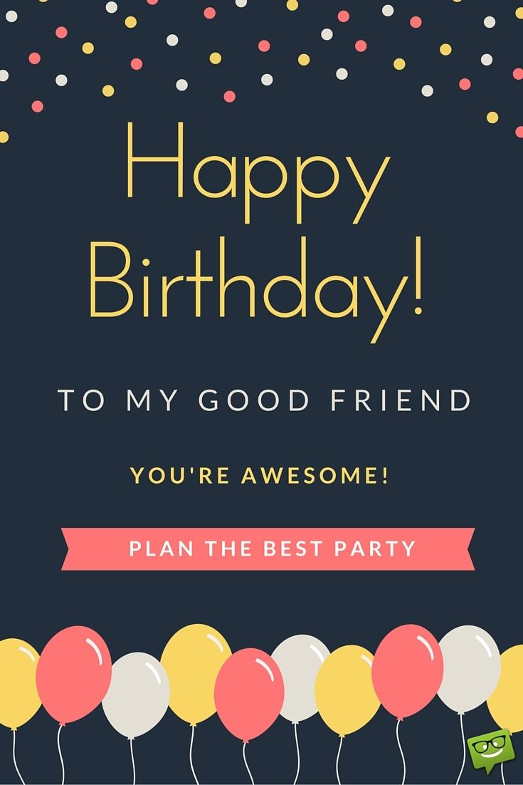 Happy birthday images that make an impression happy birthday happy birthday to my good friend youre awesome plan the best kristyandbryce Choice Image