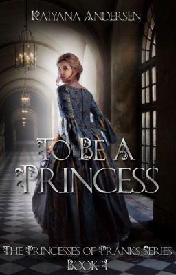 To Be A Princess (The Princesses of Pranks Series: Book 1