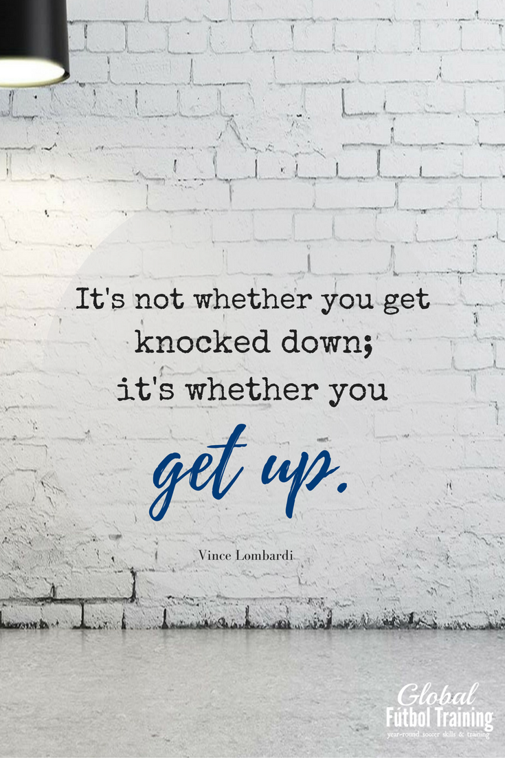 It S Not Whether You Get Knocked Down It S Whether You Get Up We Love A Good Soccer Quote Find Soccer Training Cheer Quotes Soccer Quotes Believe Quotes