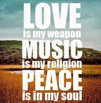 Love Is My Weapon, Music Is My Religion, Peace Is In My Soul Music Quote  Peace Happy Life Inspirational Quote Positive Quote Happiness Quote