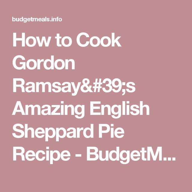 How to Cook Gordon Ramsay's Amazing English Sheppard Pie Recipe - BudgetMeals.info