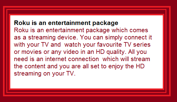 Roku is an entertainment package which comes as a